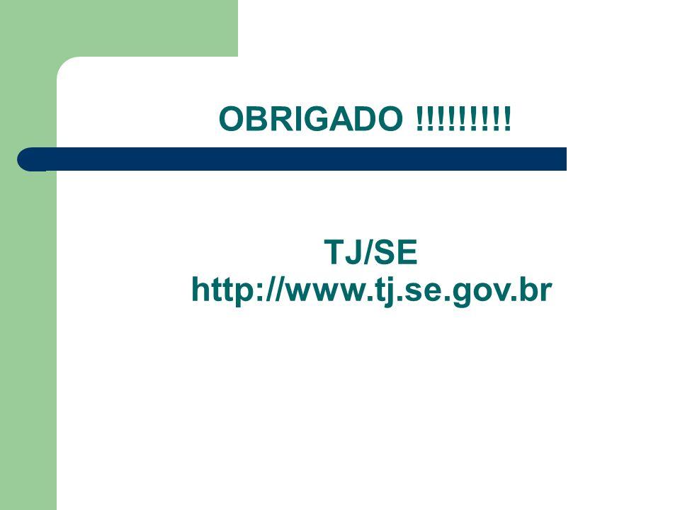 OBRIGADO !!!!!!!!! TJ/SE http://www.tj.se.gov.br
