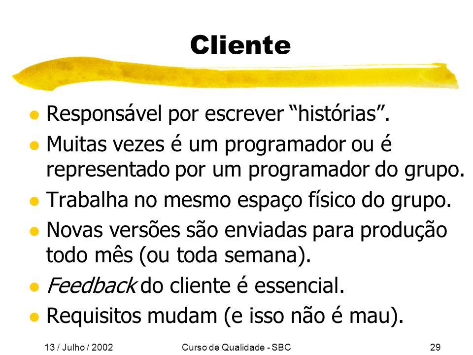 13 / Julho / 2002 Curso de Qualidade - SBC29 Cliente l Responsável por escrever histórias.