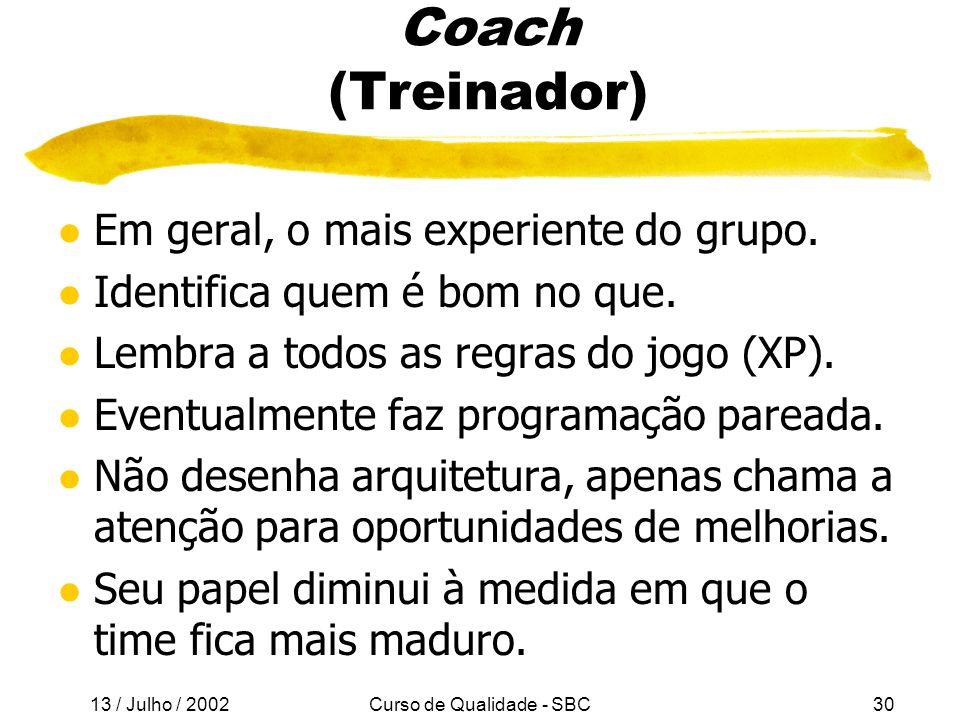 13 / Julho / 2002 Curso de Qualidade - SBC30 Coach (Treinador) l Em geral, o mais experiente do grupo.