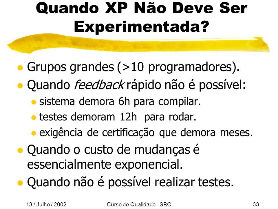 13 / Julho / 2002 Curso de Qualidade - SBC33 Quando XP Não Deve Ser Experimentada.
