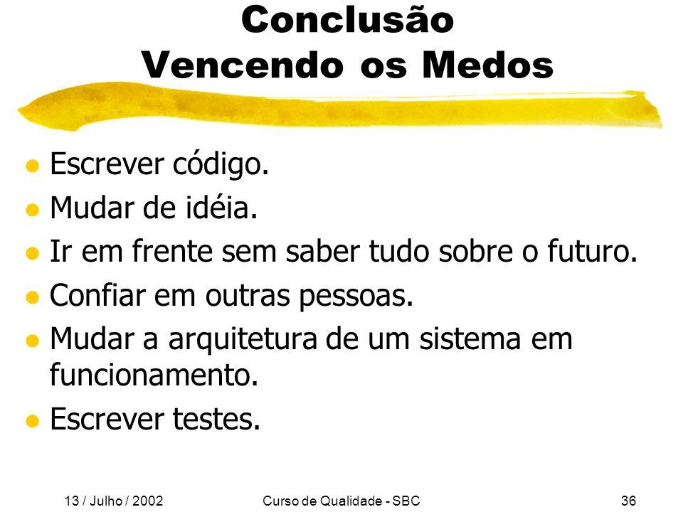 13 / Julho / 2002 Curso de Qualidade - SBC36 Conclusão Vencendo os Medos l Escrever código.