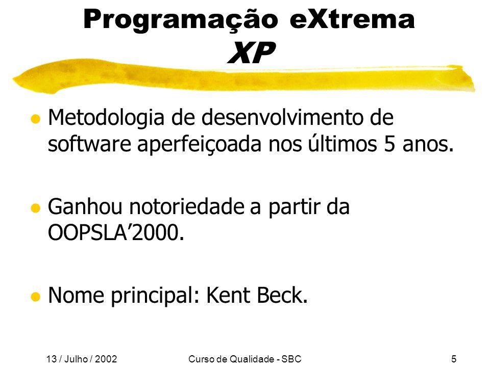 13 / Julho / 2002 Curso de Qualidade - SBC5 Programação eXtrema XP l Metodologia de desenvolvimento de software aperfeiçoada nos últimos 5 anos.