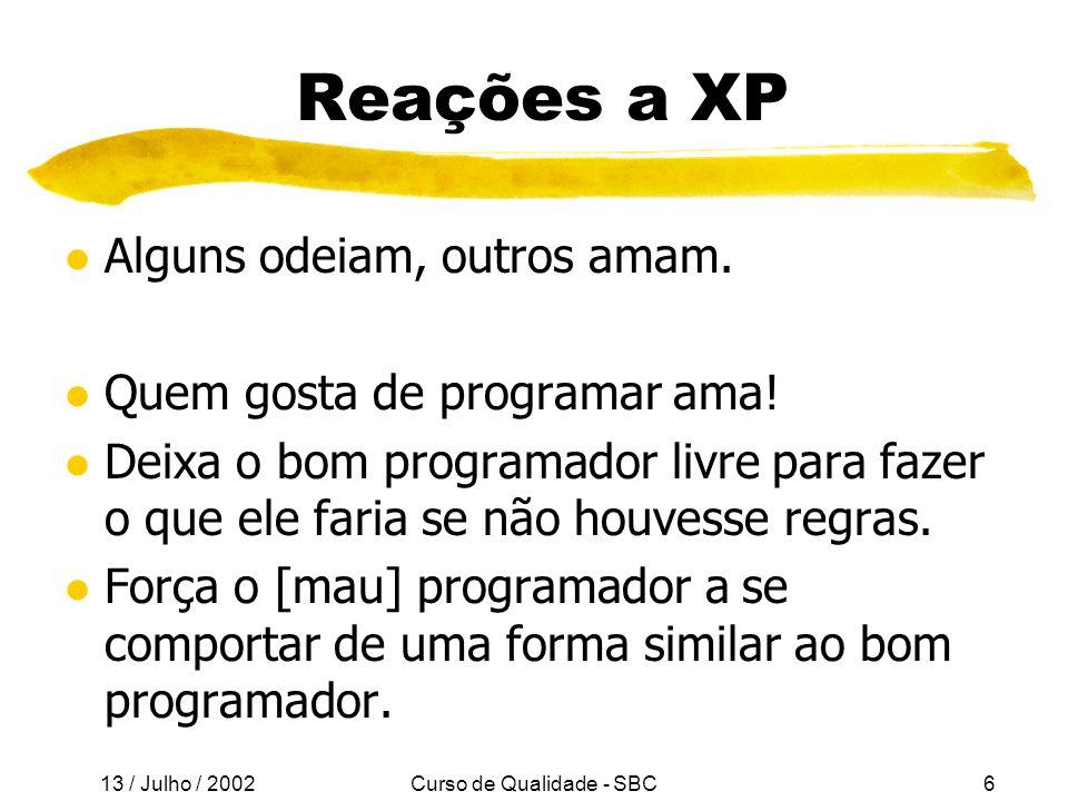 13 / Julho / 2002 Curso de Qualidade - SBC37 Conclusão l XP não é para todo mundo.