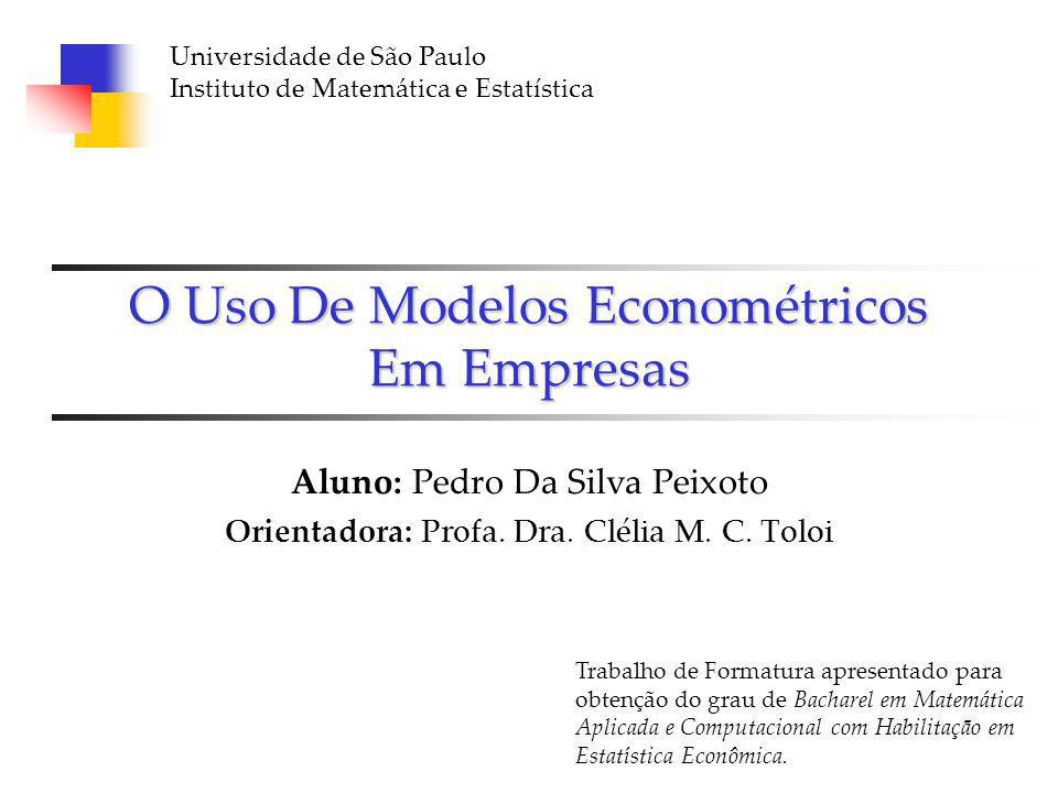 Pedro da Silva PeixotoTrabalho de Formatura Roteiro Descrição do Problema Objetivos Cenário do Estudo Metodologia Estatística de Modelagem Exemplo Prático – Modelos Discussões Melhorias