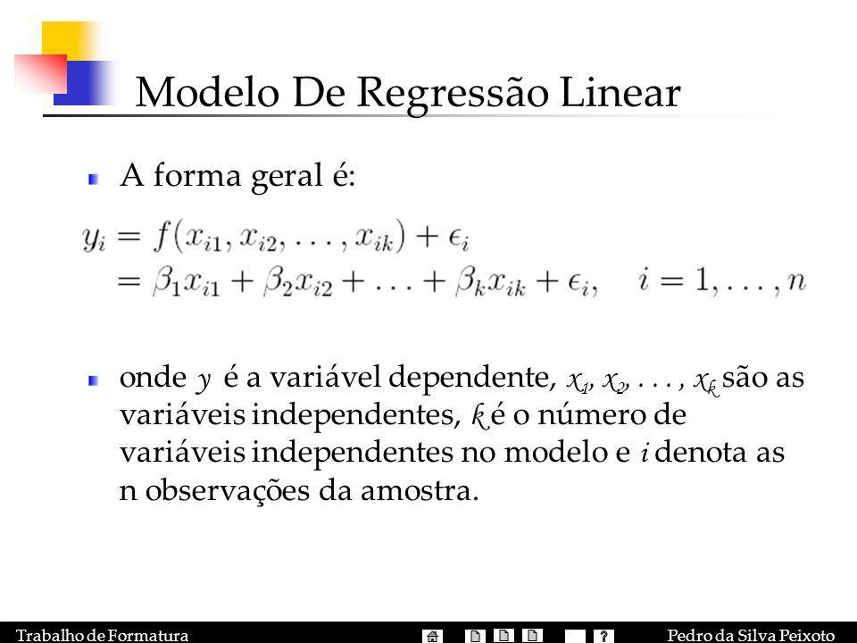 Pedro da Silva PeixotoTrabalho de Formatura Modelo De Regressão Linear A forma geral é: onde y é a variável dependente, x 1, x 2,..., x k são as variá