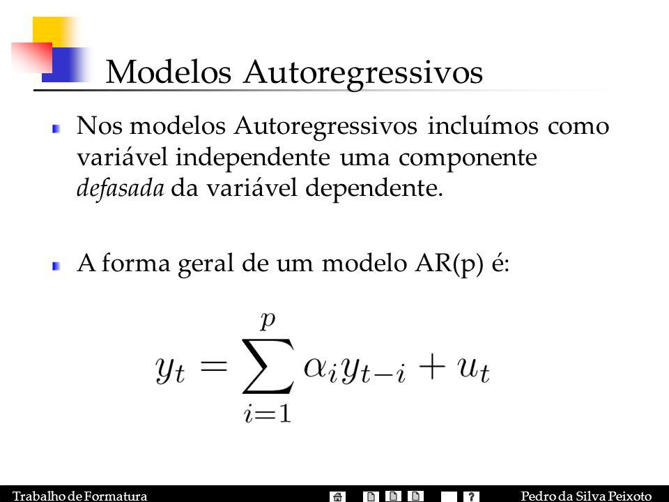 Pedro da Silva PeixotoTrabalho de Formatura Modelos Autoregressivos Nos modelos Autoregressivos incluímos como variável independente uma componente de