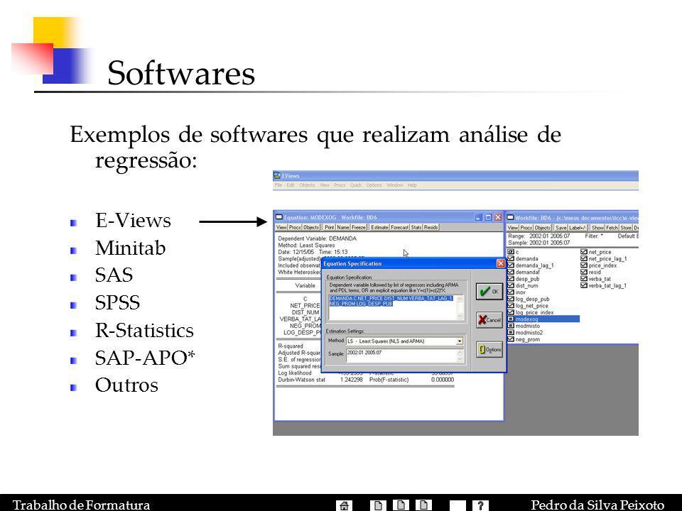 Pedro da Silva PeixotoTrabalho de Formatura Softwares Exemplos de softwares que realizam análise de regressão: E-Views Minitab SAS SPSS R-Statistics S