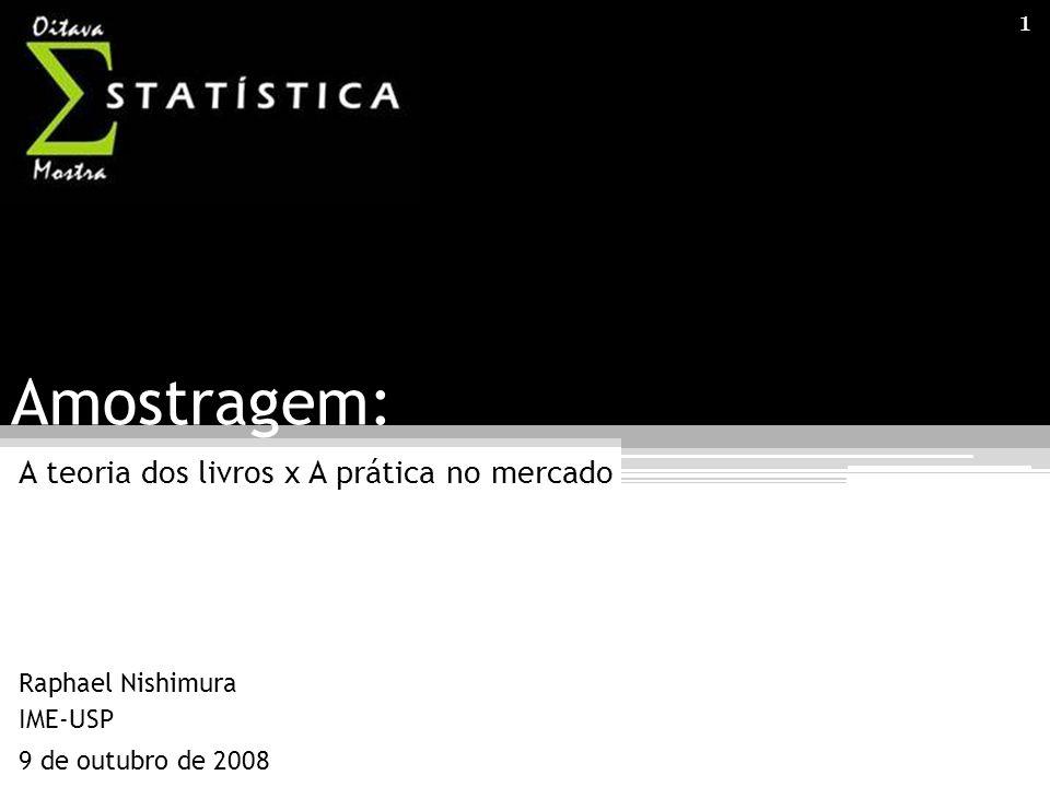 1 Amostragem: A teoria dos livros x A prática no mercado Raphael Nishimura IME-USP 9 de outubro de 2008