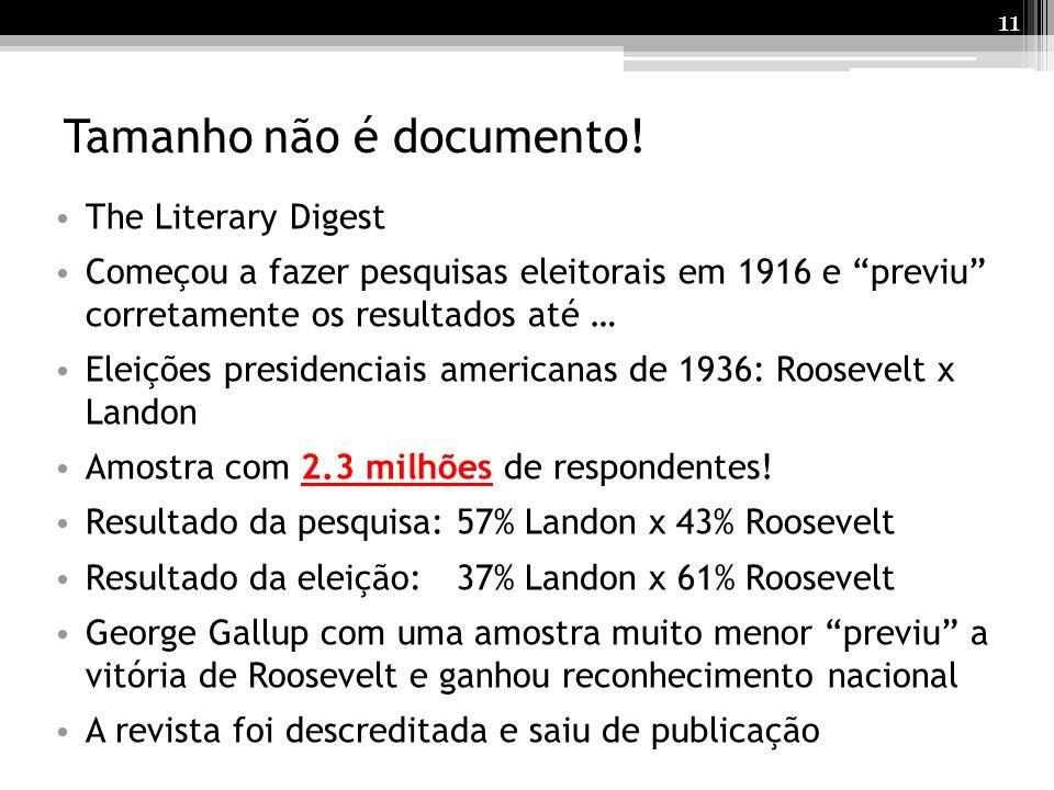 11 Tamanho não é documento! The Literary Digest Começou a fazer pesquisas eleitorais em 1916 e previu corretamente os resultados até … Eleições presid