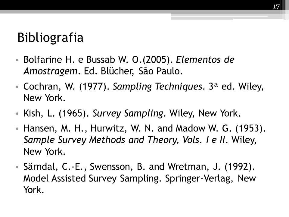 17 Bibliografia Bolfarine H. e Bussab W. O.(2005). Elementos de Amostragem. Ed. Blücher, São Paulo. Cochran, W. (1977). Sampling Techniques. 3 ª ed. W