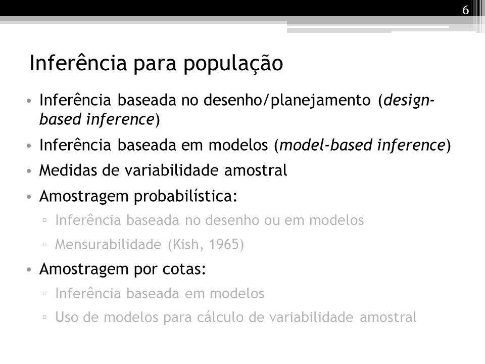 6 Inferência para população Inferência baseada no desenho/planejamento (design- based inference) Inferência baseada em modelos (model-based inference)