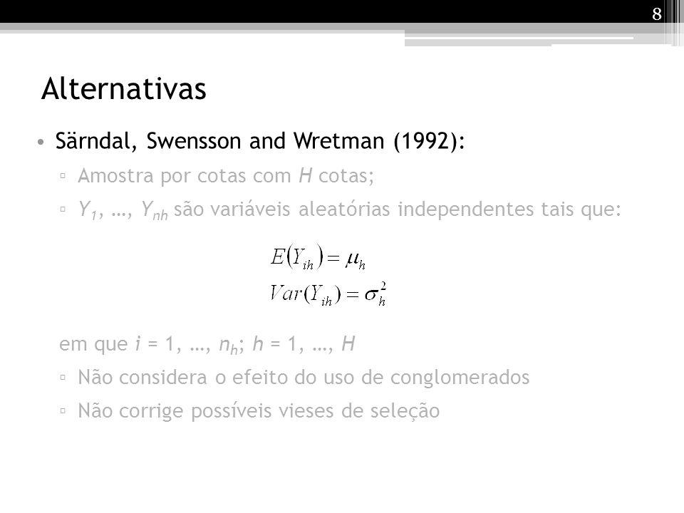8 Alternativas Särndal, Swensson and Wretman (1992): Amostra por cotas com H cotas; Y 1, …, Y nh são variáveis aleatórias independentes tais que: em q