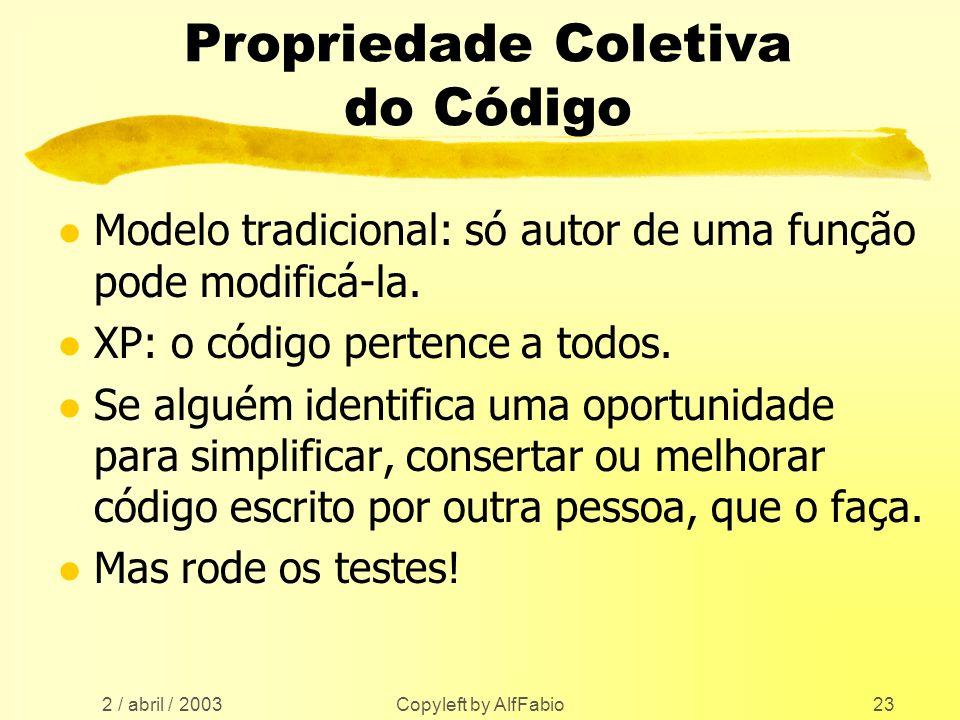 2 / abril / 2003 Copyleft by AlfFabio23 Propriedade Coletiva do Código l Modelo tradicional: só autor de uma função pode modificá-la. l XP: o código p
