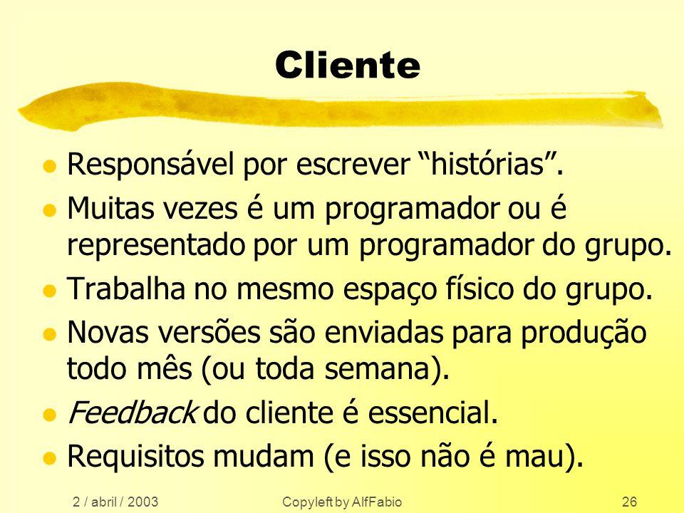 2 / abril / 2003 Copyleft by AlfFabio26 Cliente l Responsável por escrever histórias. l Muitas vezes é um programador ou é representado por um program