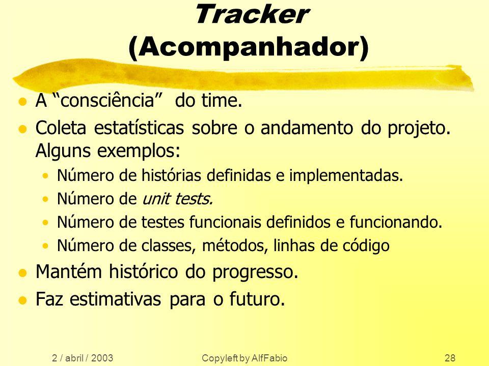 2 / abril / 2003 Copyleft by AlfFabio28 Tracker (Acompanhador) l A consciência do time. l Coleta estatísticas sobre o andamento do projeto. Alguns exe