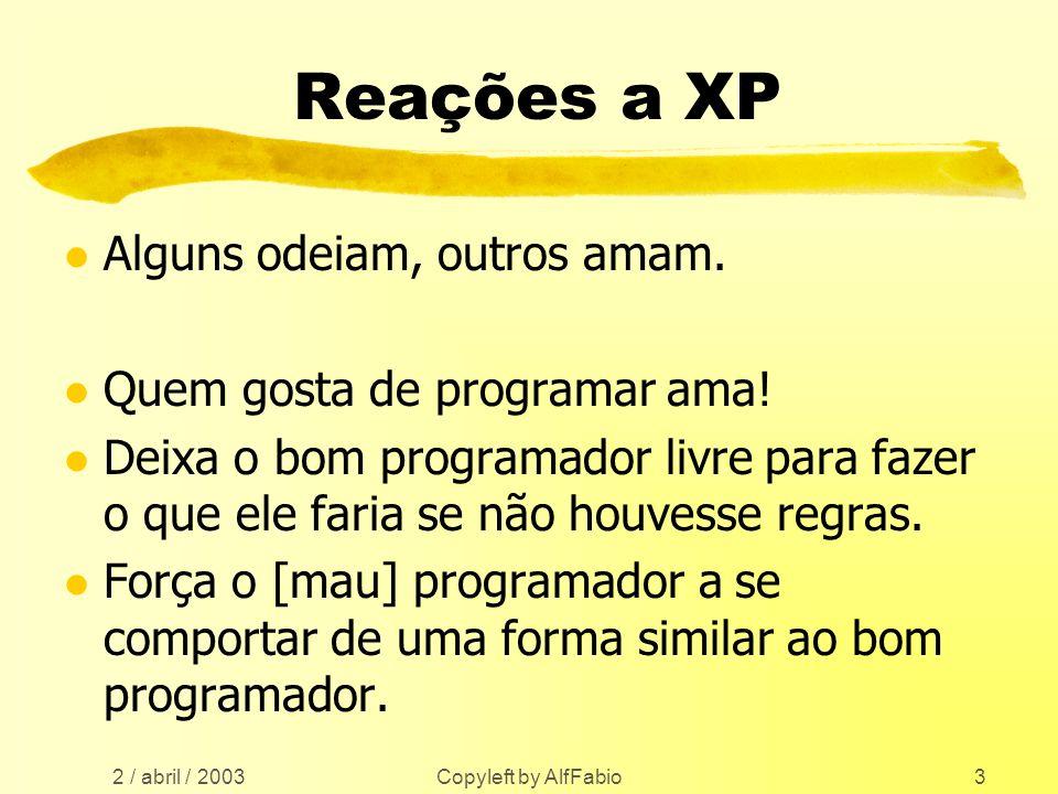 2 / abril / 2003 Copyleft by AlfFabio3 Reações a XP l Alguns odeiam, outros amam. l Quem gosta de programar ama! l Deixa o bom programador livre para