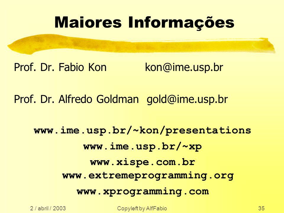 2 / abril / 2003 Copyleft by AlfFabio35 Maiores Informações Prof. Dr. Fabio Kon kon@ime.usp.br Prof. Dr. Alfredo Goldman gold@ime.usp.br www.ime.usp.b