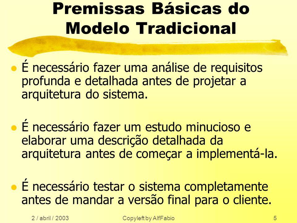 2 / abril / 2003 Copyleft by AlfFabio5 Premissas Básicas do Modelo Tradicional l É necessário fazer uma análise de requisitos profunda e detalhada ant