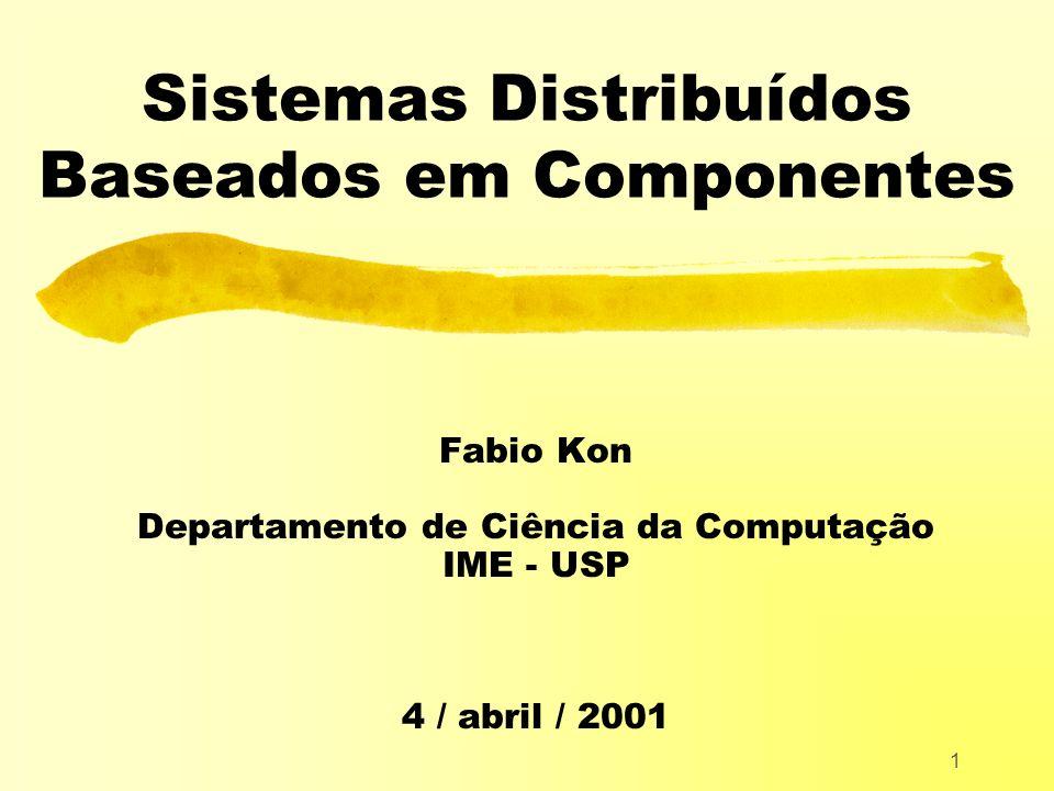 1 Sistemas Distribuídos Baseados em Componentes Fabio Kon Departamento de Ciência da Computação IME - USP 4 / abril / 2001