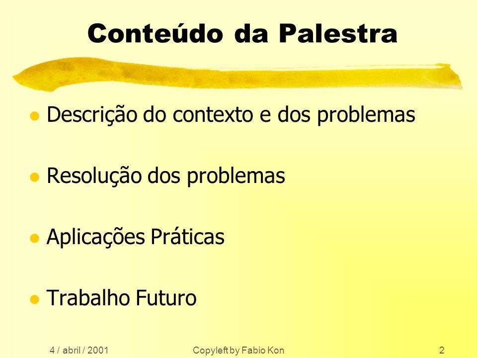 Copyleft by Fabio Kon2 Conteúdo da Palestra l Descrição do contexto e dos problemas l Resolução dos problemas l Aplicações Práticas l Trabalho Futuro