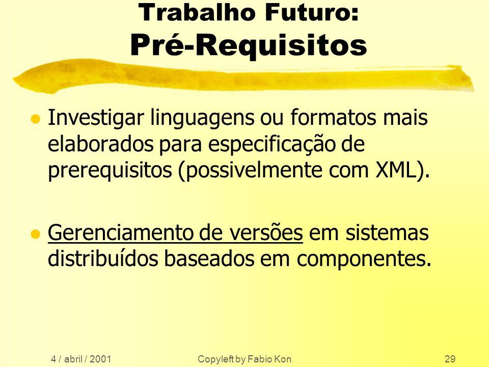 4 / abril / 2001 Copyleft by Fabio Kon29 Trabalho Futuro: Pré-Requisitos l Investigar linguagens ou formatos mais elaborados para especificação de prerequisitos (possivelmente com XML).