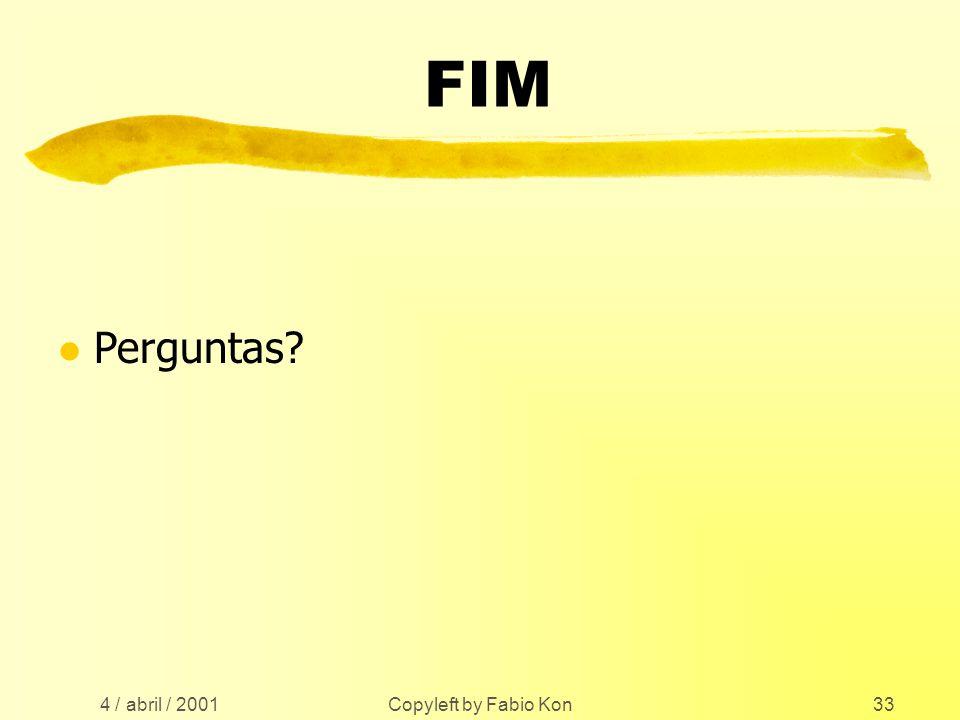 4 / abril / 2001 Copyleft by Fabio Kon33 FIM l Perguntas