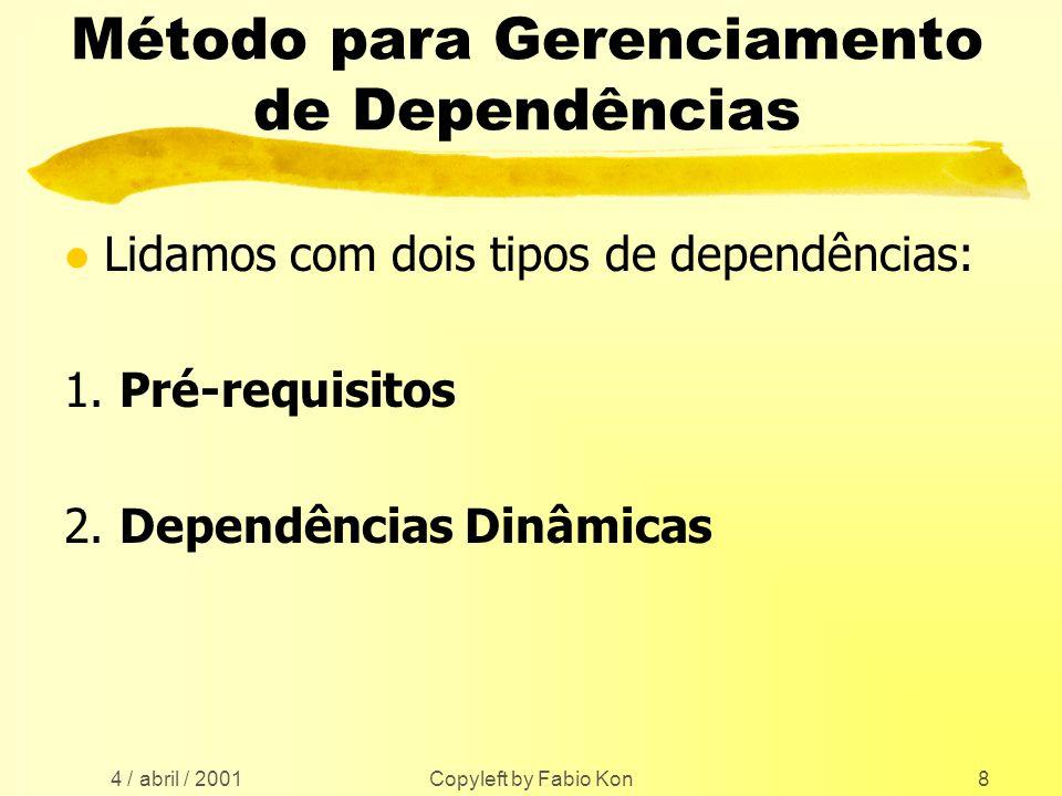 4 / abril / 2001 Copyleft by Fabio Kon8 Método para Gerenciamento de Dependências l Lidamos com dois tipos de dependências: 1.