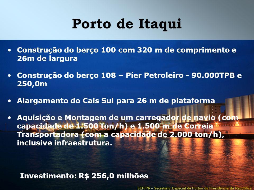 SEP/PR – Secretaria Especial de Portos da Presidência da República Porto de Itaqui Construção do berço 100 com 320 m de comprimento e 26m de largura C