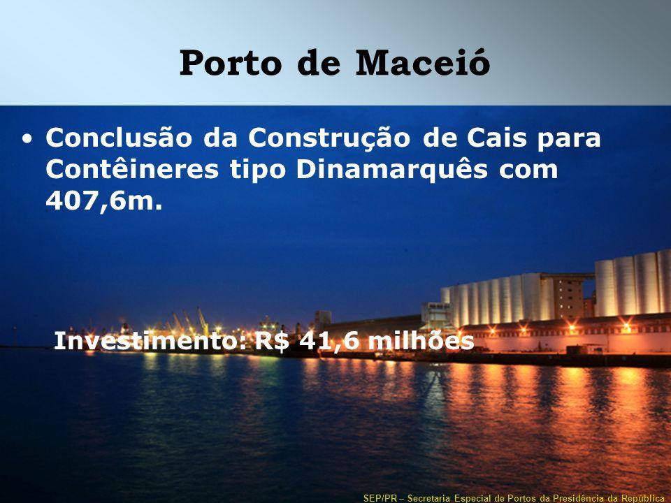 SEP/PR – Secretaria Especial de Portos da Presidência da República Porto de Maceió Conclusão da Construção de Cais para Contêineres tipo Dinamarquês c