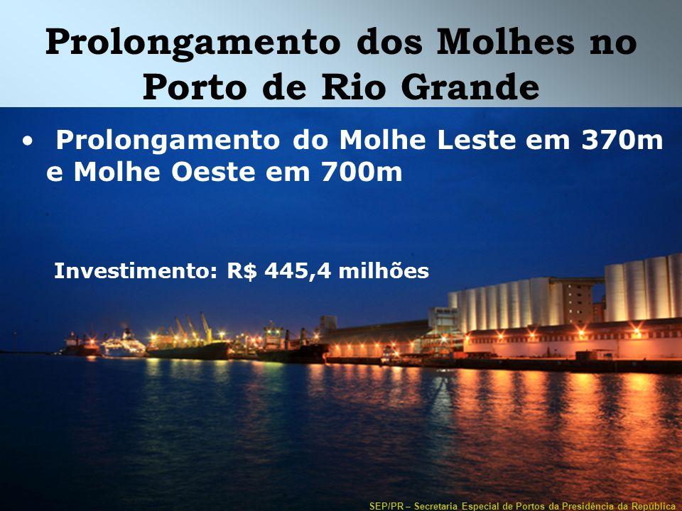 SEP/PR – Secretaria Especial de Portos da Presidência da República Prolongamento dos Molhes no Porto de Rio Grande Prolongamento do Molhe Leste em 370