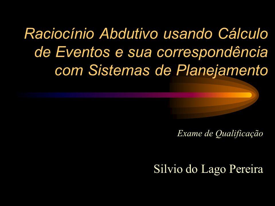 Raciocínio Abdutivo usando Cálculo de Eventos e sua correspondência com Sistemas de Planejamento Exame de Qualificação Silvio do Lago Pereira