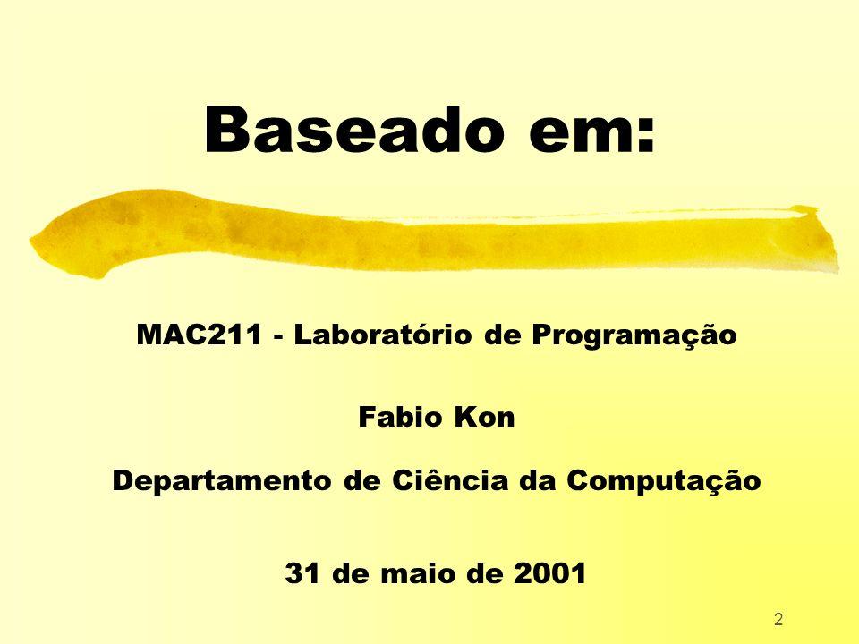 2 Baseado em: MAC211 - Laboratório de Programação Fabio Kon Departamento de Ciência da Computação 31 de maio de 2001