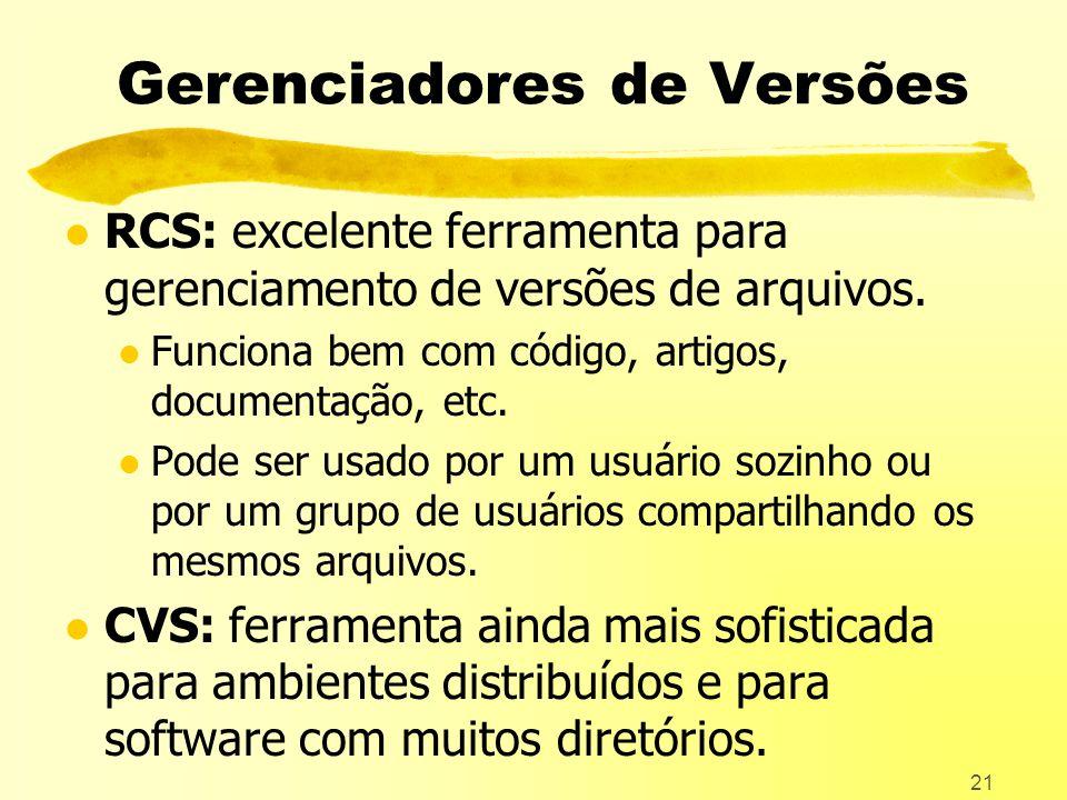 21 Gerenciadores de Versões l RCS: excelente ferramenta para gerenciamento de versões de arquivos.