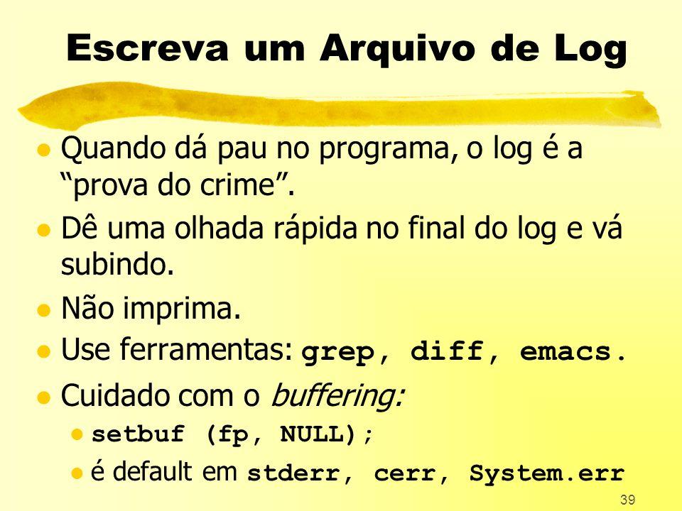 39 Escreva um Arquivo de Log l Quando dá pau no programa, o log é a prova do crime.