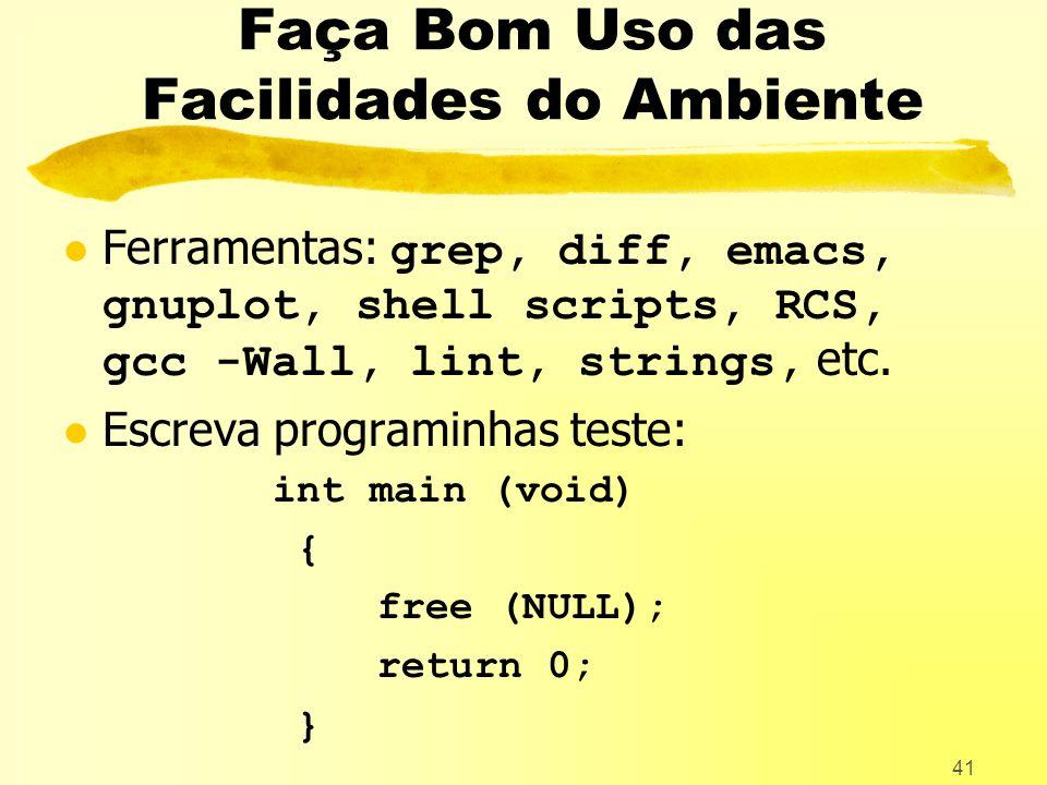 41 Faça Bom Uso das Facilidades do Ambiente Ferramentas: grep, diff, emacs, gnuplot, shell scripts, RCS, gcc -Wall, lint, strings, etc.