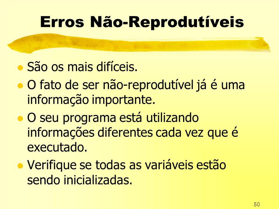 50 Erros Não-Reprodutíveis l São os mais difíceis.