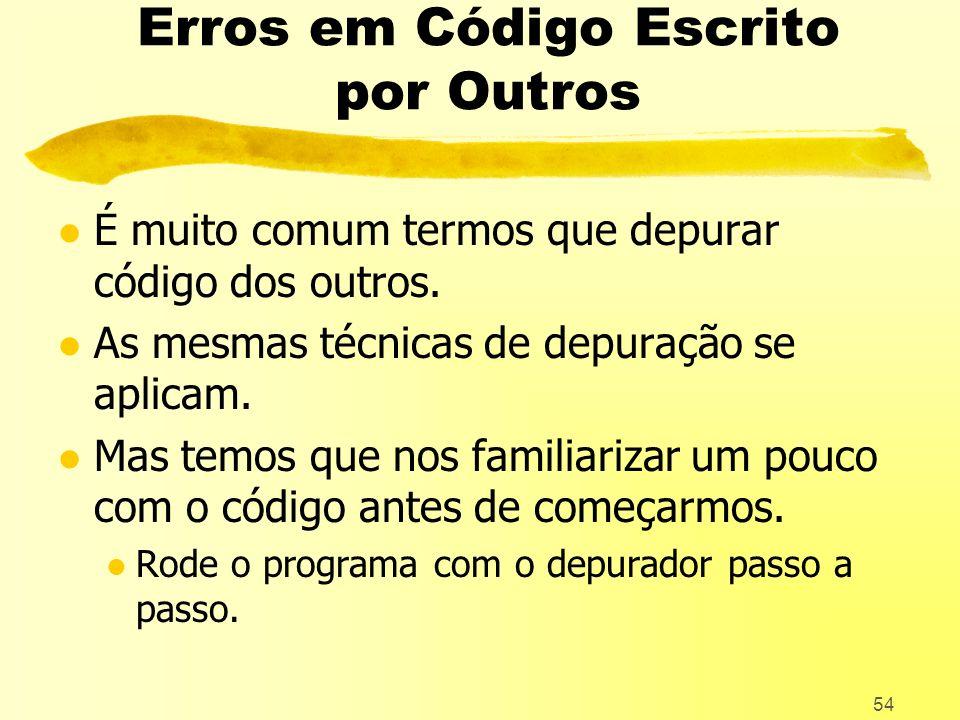 54 Erros em Código Escrito por Outros l É muito comum termos que depurar código dos outros.