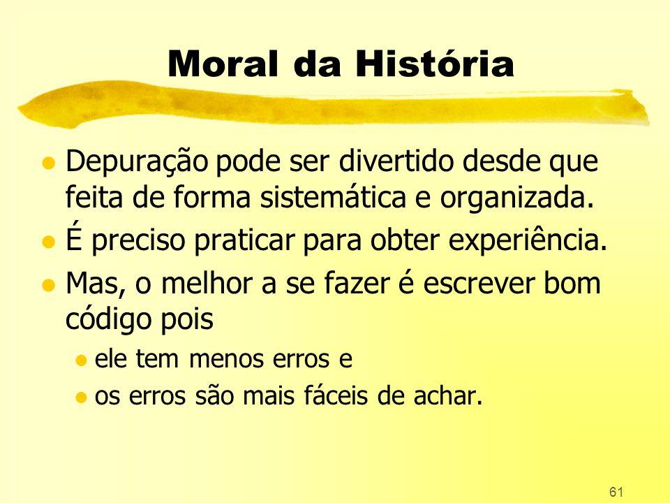 61 Moral da História l Depuração pode ser divertido desde que feita de forma sistemática e organizada.