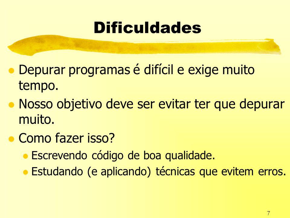 7 Dificuldades l Depurar programas é difícil e exige muito tempo.