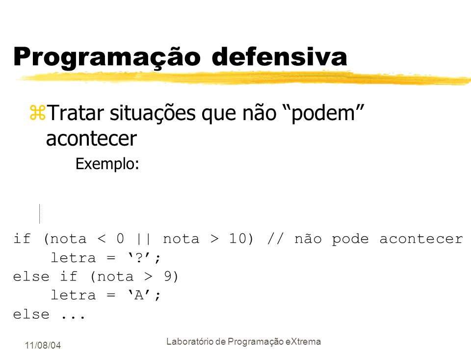11/08/04 Laboratório de Programação eXtrema Uso de premissas zEm C e C++ use, jdk 1.4 yex: assert (n>0); yse a condição for violadada: Assertion faile