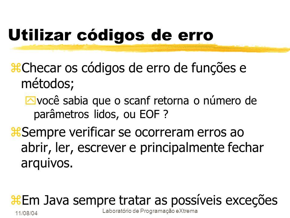 11/08/04 Laboratório de Programação eXtrema Programação defensiva zTratar situações que não podem acontecer Exemplo: if (nota 10) // não pode acontece