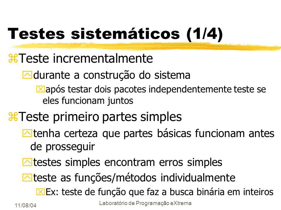 11/08/04 Laboratório de Programação eXtrema Exemplo: int fatorial( int n){ int fac = 1; while (n--) { fac *= n; } return fac; }