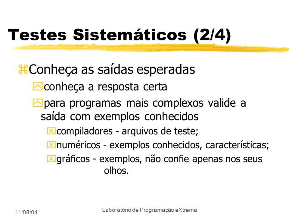 11/08/04 Laboratório de Programação eXtrema Testes sistemáticos (1/4) zTeste incrementalmente ydurante a construção do sistema xapós testar dois pacot