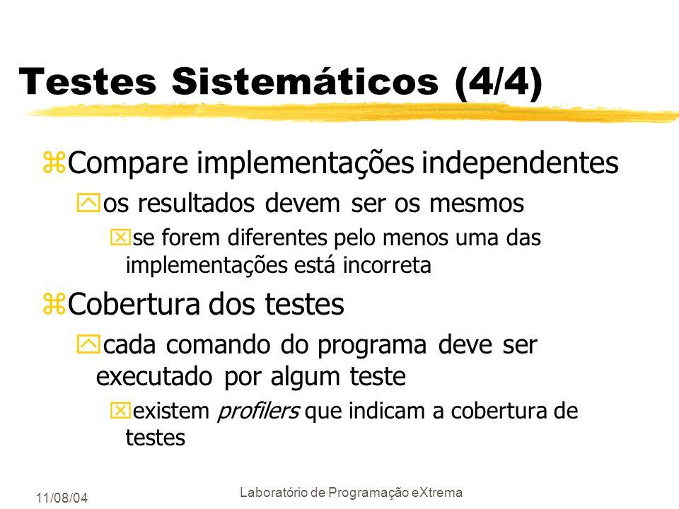 11/08/04 Laboratório de Programação eXtrema Testes Sistemáticos (3/4) zVerifique as propriedades invariantes yalguns programas mantém propriedades da