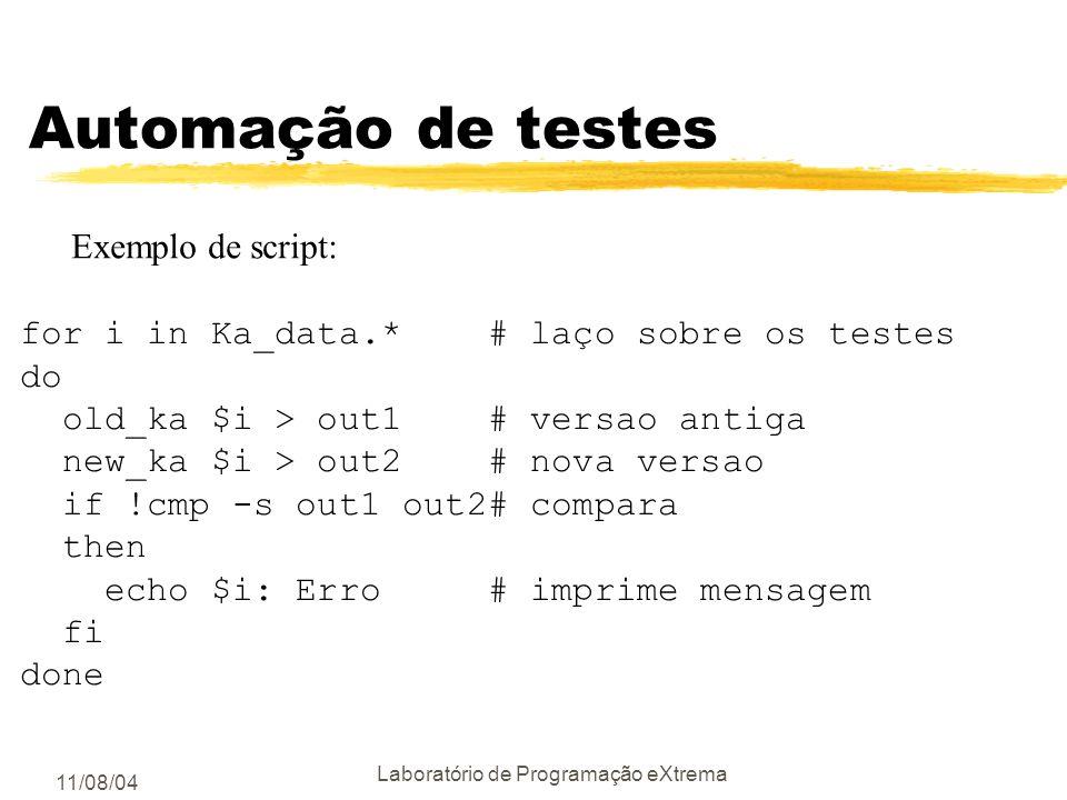 11/08/04 Laboratório de Programação eXtrema Automação de testes zTeste de regressão automáticos yComparar a nova versão com a antiga yverificar se os