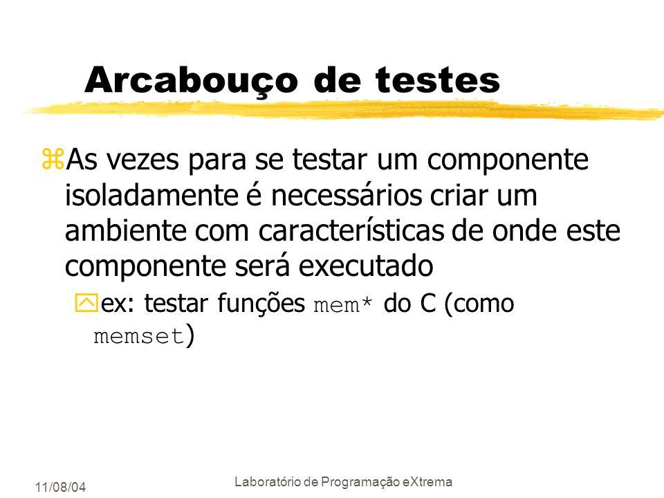 11/08/04 Laboratório de Programação eXtrema Automação de testes zCrie testes autocontidos ytestes que contém suas próprias entradas e respectivas saíd