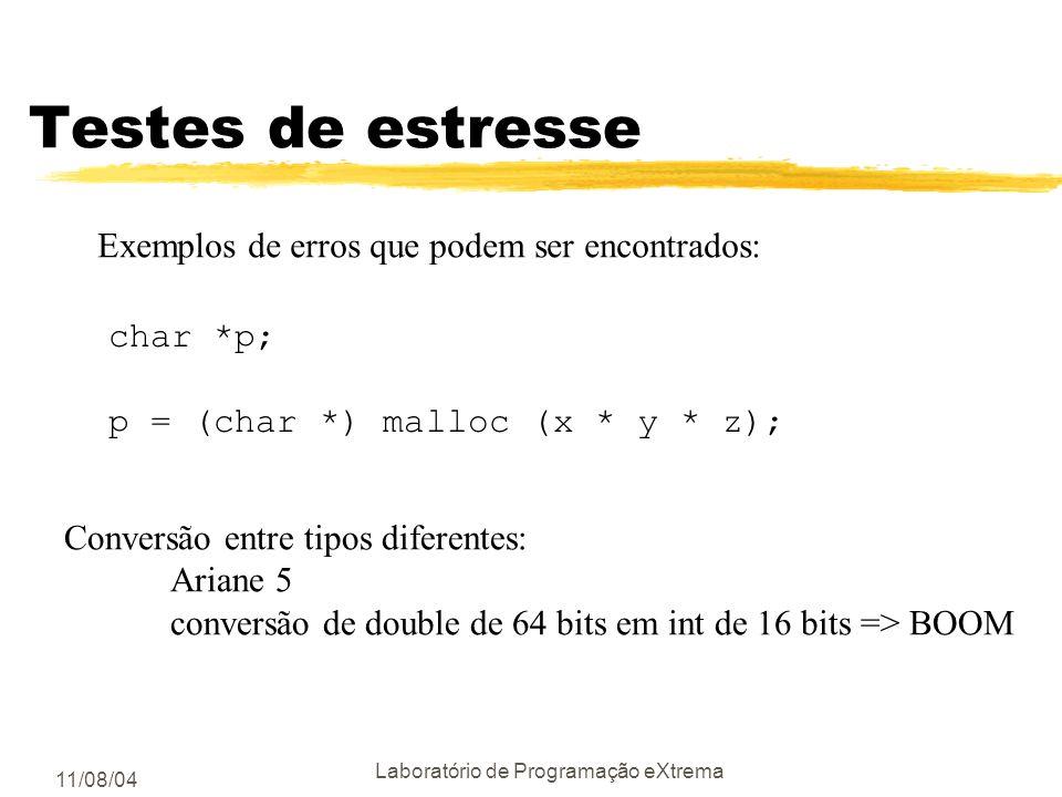 11/08/04 Laboratório de Programação eXtrema Testes de estresse zTestar com grandes quantidades de dados ygerados automaticamente yerros comuns: xoverf