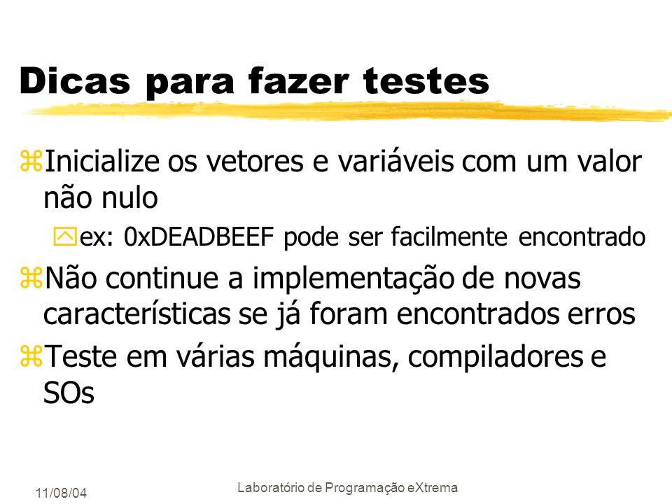 11/08/04 Laboratório de Programação eXtrema Dicas para fazer testes zCheque os limites dos vetores ycaso a linguagem não faça isto por você yfaça com