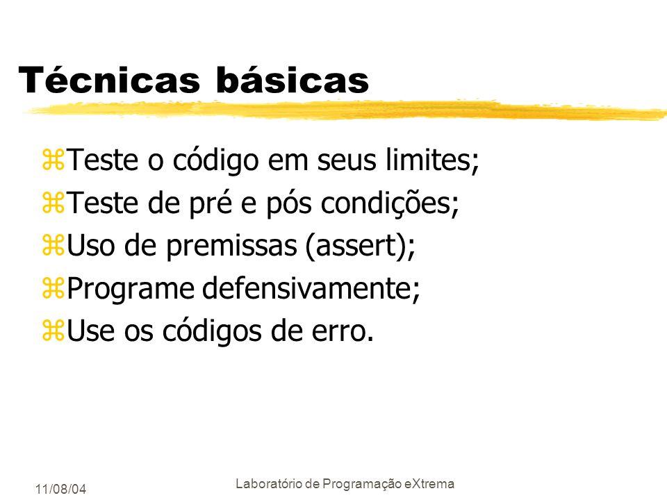11/08/04 Laboratório de Programação eXtrema Técnicas básicas zTeste o código em seus limites; zTeste de pré e pós condições; zUso de premissas (assert); zPrograme defensivamente; zUse os códigos de erro.