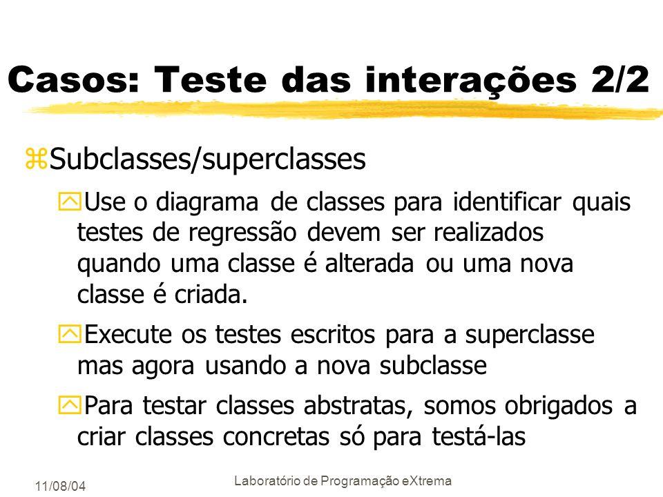 11/08/04 Laboratório de Programação eXtrema Casos: Teste das interações 1/2 zChamadas de métodos z2 abordagens: yProgramação defensiva xO receptor ver